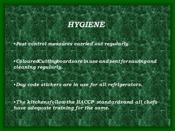 HYGIENE • Pest control measures carried out regularly. • Coloured. Cuttingboards are in use