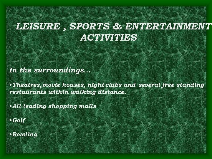 LEISURE , SPORTS & ENTERTAINMENT ACTIVITIES In the surroundings… • Theatres, movie houses, night