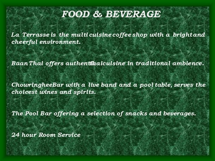 FOOD & BEVERAGE La Terrasse is the multi cuisine coffee shop with a bright