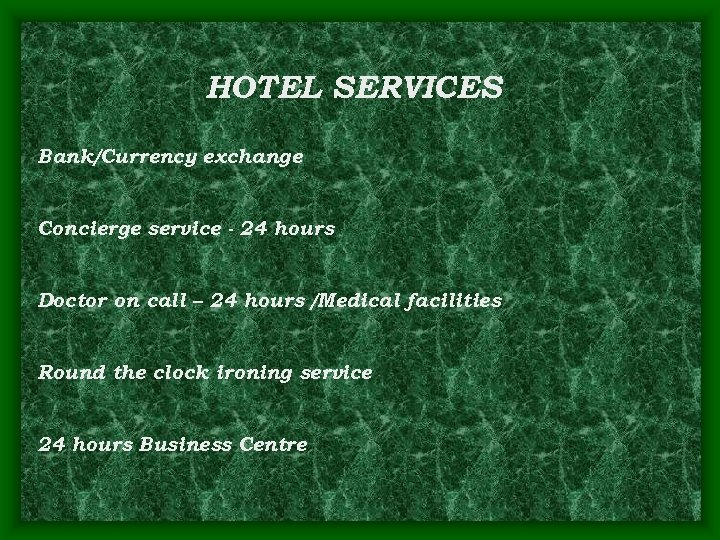 HOTEL SERVICES Bank/Currency exchange Concierge service - 24 hours Doctor on call – 24