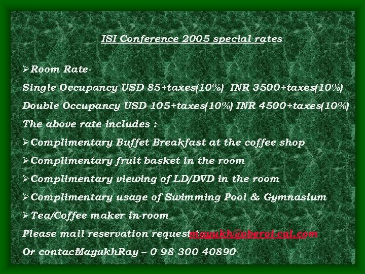 ISI Conference 2005 special rates ØRoom Rate. Single Occupancy USD 85+taxes(10%) INR 3500+taxes(10%) Double