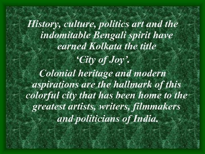 History, culture, politics art and the indomitable Bengali spirit have earned Kolkata the title