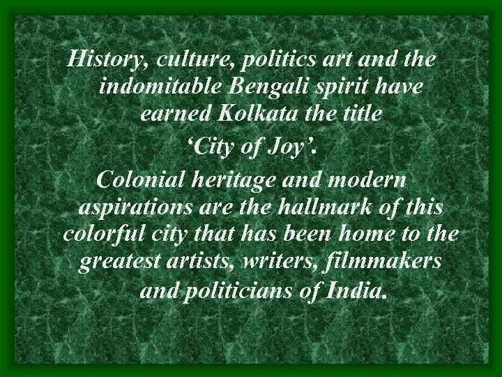 History, culture, politics art and the indomitable Bengali spirit have earned Kolkata the title