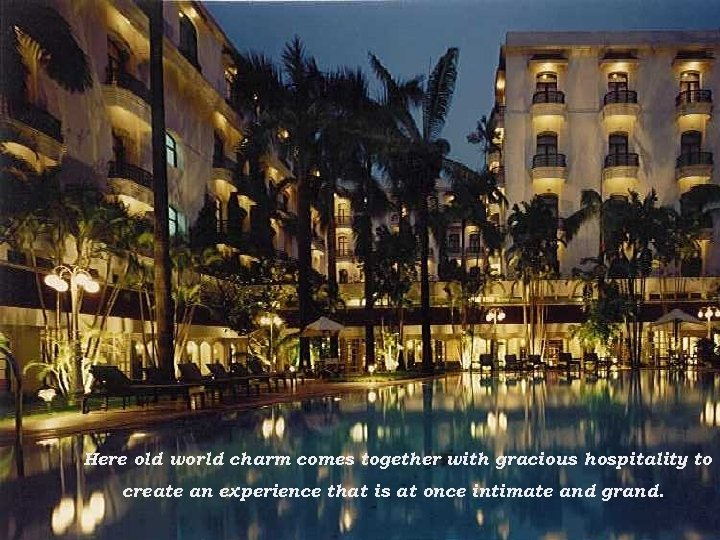 Here old world charm comes together with gracious hospitality to create an experience that