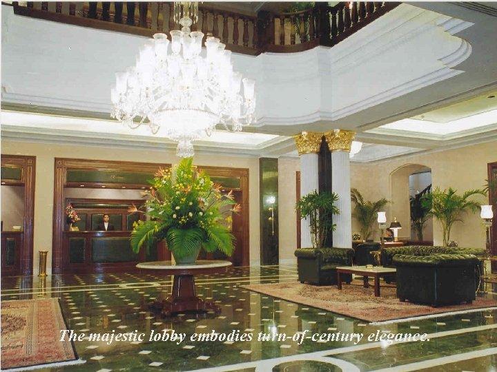 The majestic lobby embodies turn-of-century elegance.