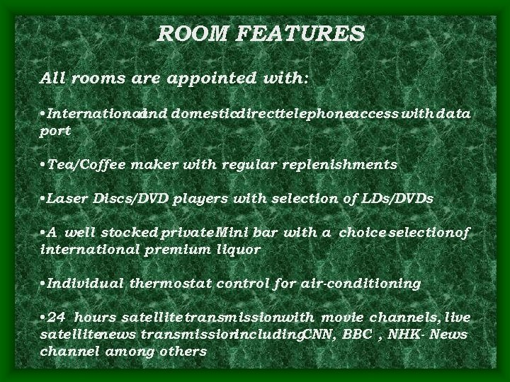 ROOM FEATURES All rooms are appointed with: • International and domesticdirecttelephoneaccess with data port