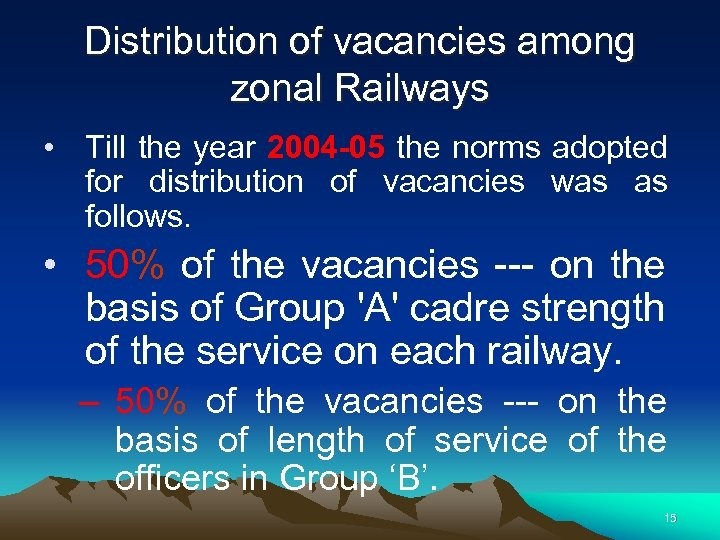 Distribution of vacancies among zonal Railways • Till the year 2004 -05 the norms