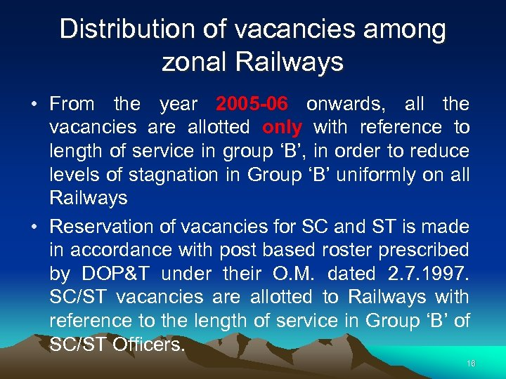 Distribution of vacancies among zonal Railways • From the year 2005 -06 onwards, all