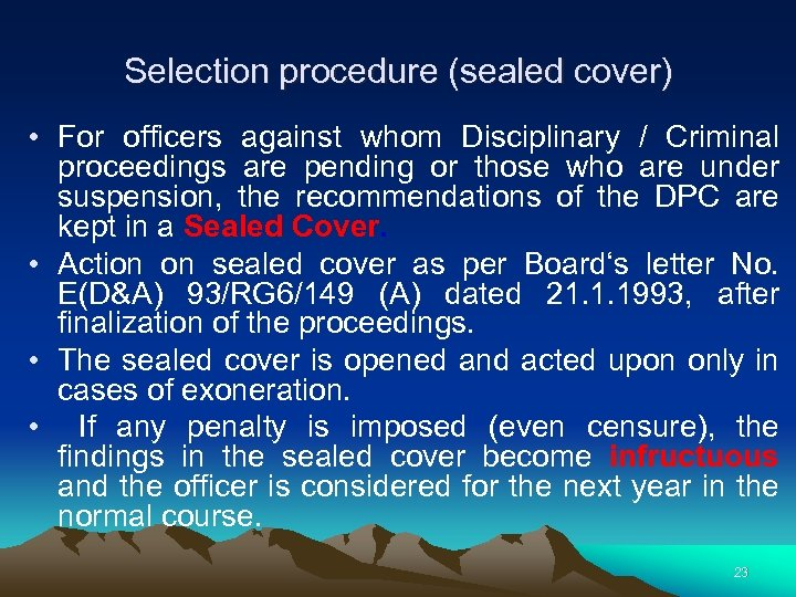 Selection procedure (sealed cover) • For officers against whom Disciplinary / Criminal proceedings are