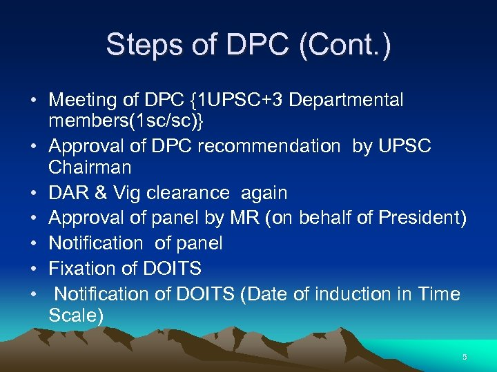 Steps of DPC (Cont. ) • Meeting of DPC {1 UPSC+3 Departmental members(1 sc/sc)}