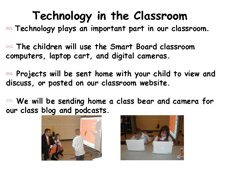 Technology in the Classroom Technology plays an important part in our classroom. The children