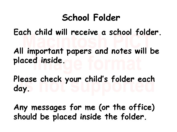 School Folder Each child will receive a school folder. All important papers and notes