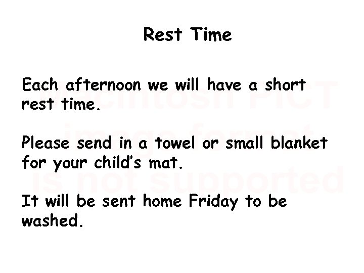 Rest Time Each afternoon we will have a short rest time. Please send in