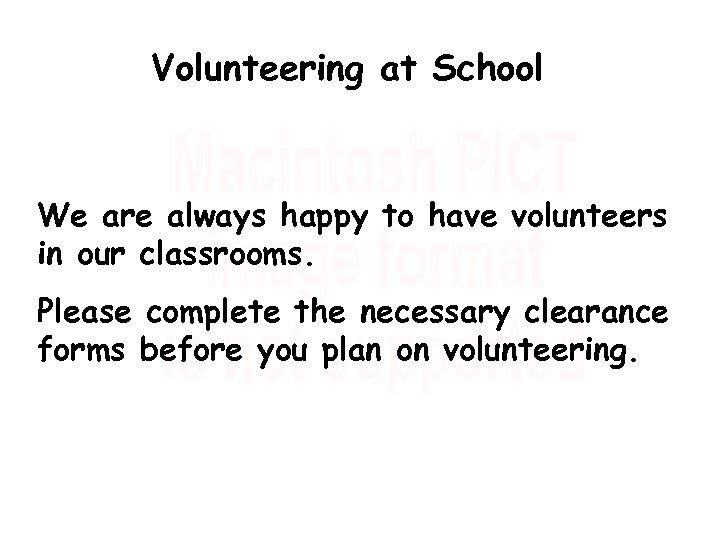 Volunteering at School We are always happy to have volunteers in our classrooms. Please