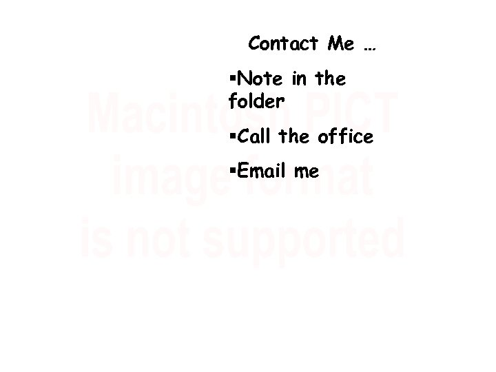 Contact Me … §Note in the folder §Call the office §Email me