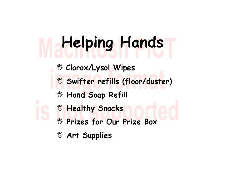 Helping Hands I Clorox/Lysol Wipes I Swifter refills (floor/duster) I Hand Soap Refill I