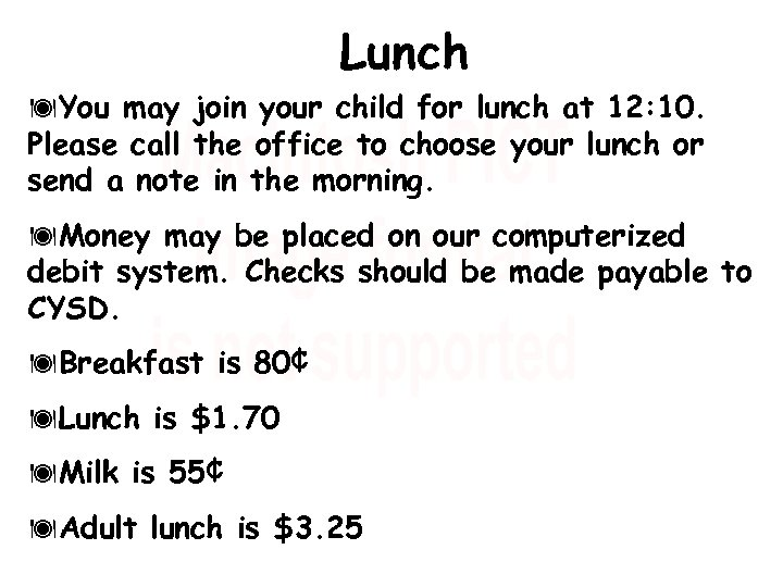 Lunch You may join your child for lunch at 12: 10. Please call the