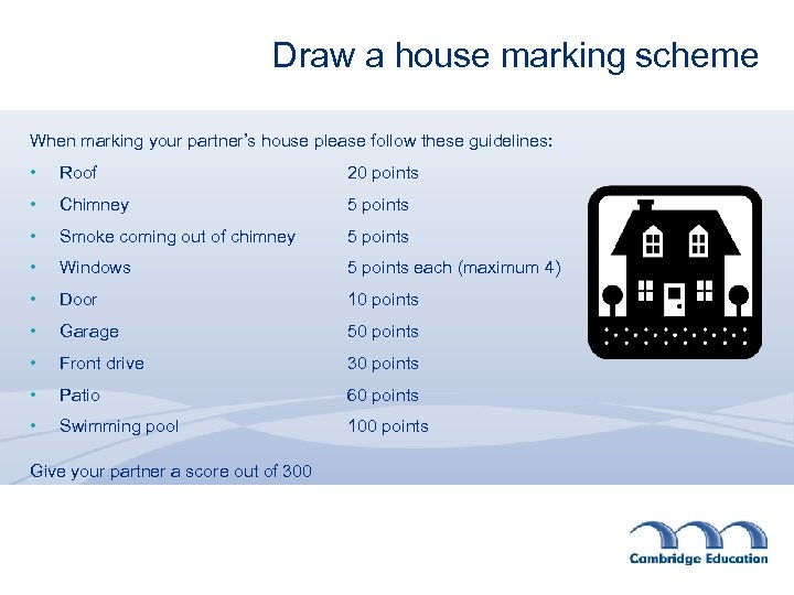 Draw a house marking scheme When marking your partner's house please follow these guidelines: