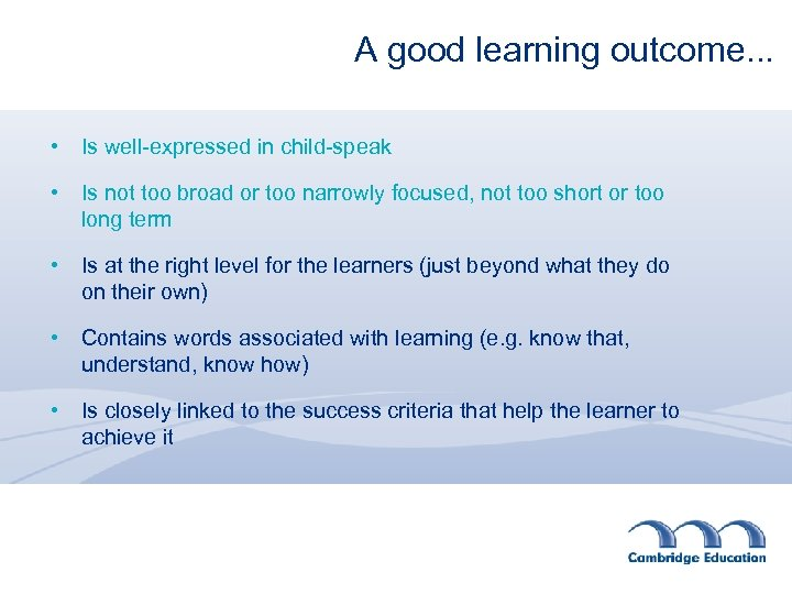 A good learning outcome. . . • Is well-expressed in child-speak • Is not