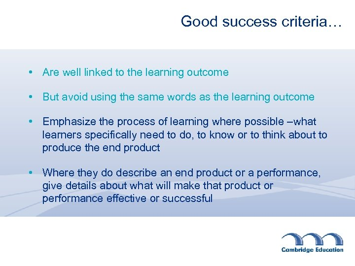 Good success criteria… • Are well linked to the learning outcome • But avoid