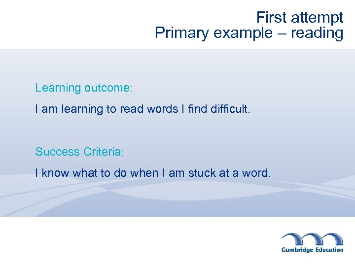 First attempt Primary example – reading Learning outcome: I am learning to read words