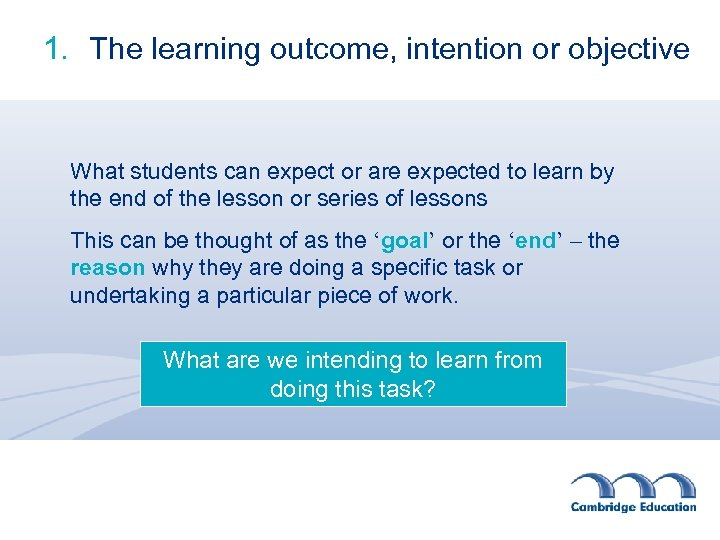 1. The learning outcome, intention or objective What students can expect or are expected