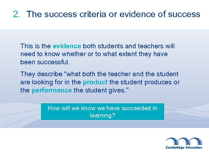 2. The success criteria or evidence of success This is the evidence both students