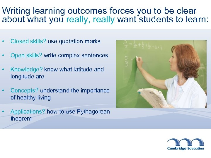Writing learning outcomes forces you to be clear about what you really, really want