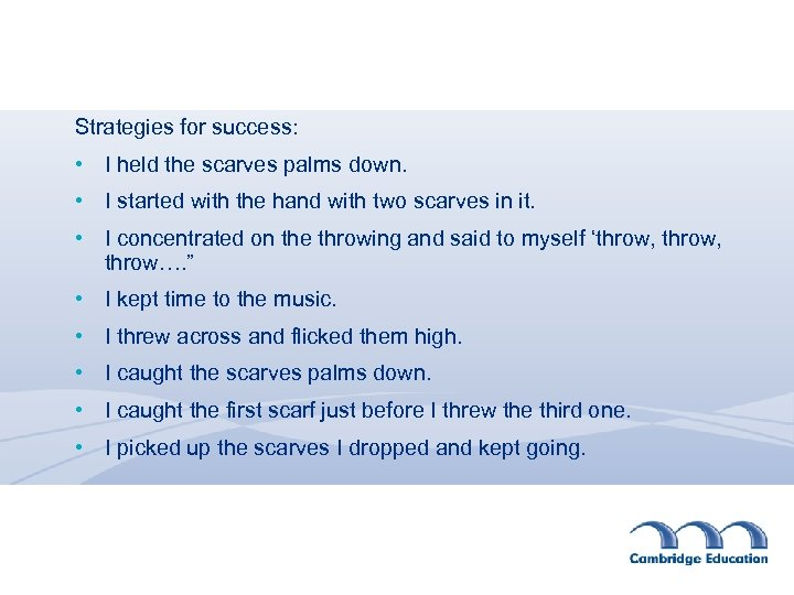 Strategies for success: • I held the scarves palms down. • I started with