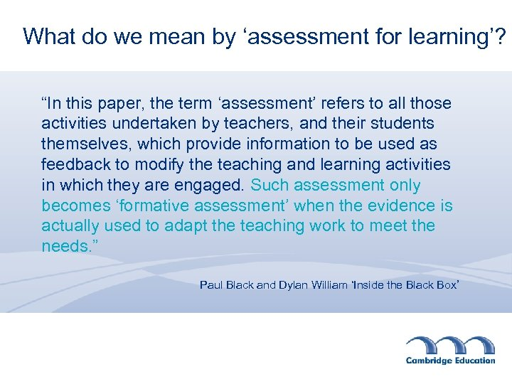 "What do we mean by 'assessment for learning'? ""In this paper, the term 'assessment'"
