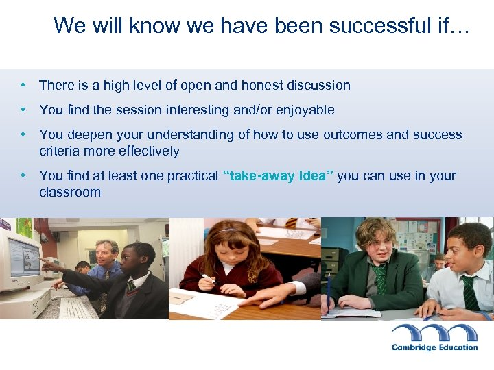 We will know we have been successful if… • There is a high level