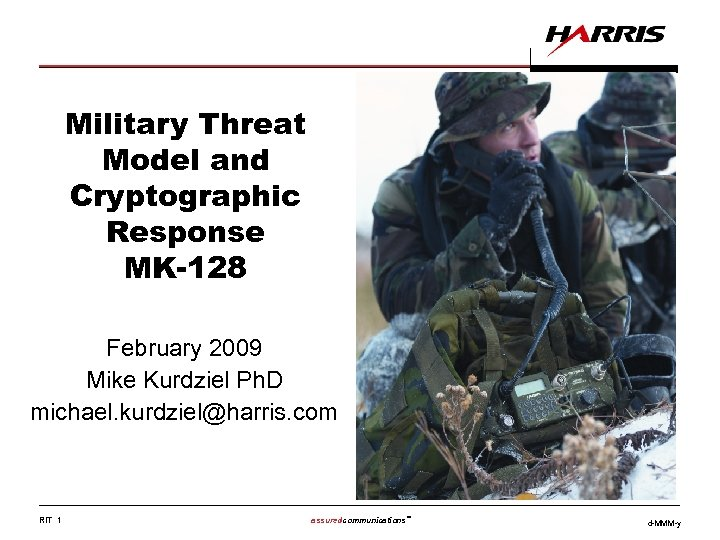 Military Threat Model and Cryptographic Response MK-128 February 2009 Mike Kurdziel Ph. D michael.