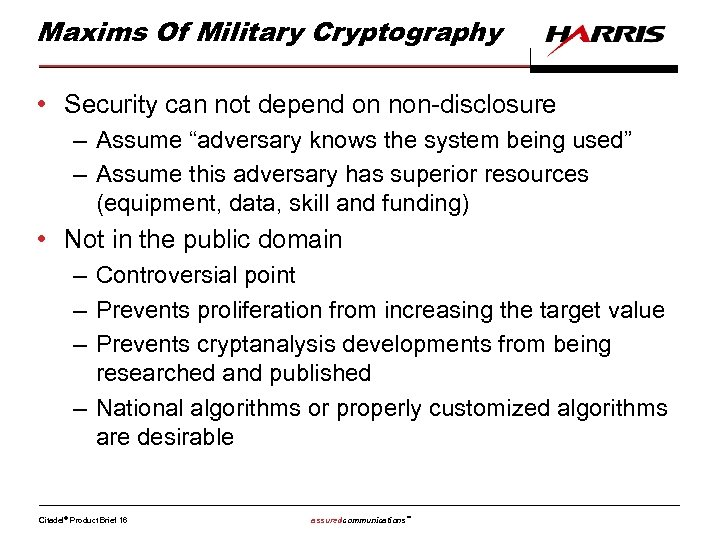 "Maxims Of Military Cryptography • Security can not depend on non-disclosure – Assume ""adversary"