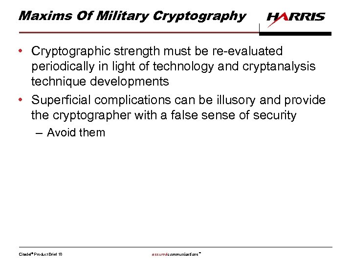 Maxims Of Military Cryptography • Cryptographic strength must be re-evaluated periodically in light of