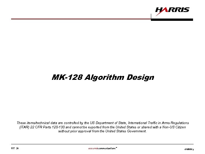 MK-128 Algorithm Design These items/technical data are controlled by the US Department of State,