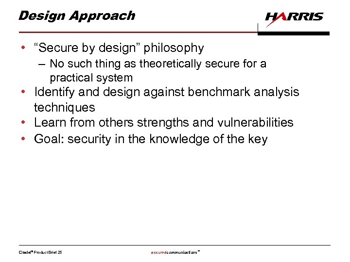 "Design Approach • ""Secure by design"" philosophy – No such thing as theoretically secure"