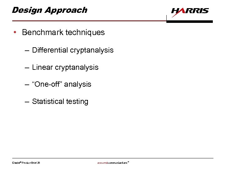 "Design Approach • Benchmark techniques – Differential cryptanalysis – Linear cryptanalysis – ""One-off"" analysis"