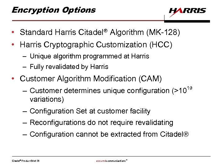 Encryption Options • Standard Harris Citadel® Algorithm (MK-128) • Harris Cryptographic Customization (HCC) –