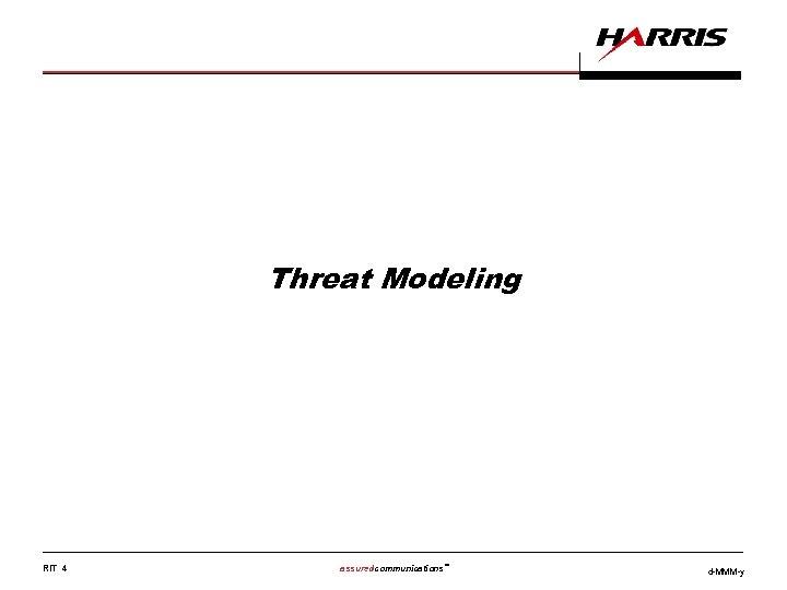 Threat Modeling RIT 4 assuredcommunications™ d-MMM-y