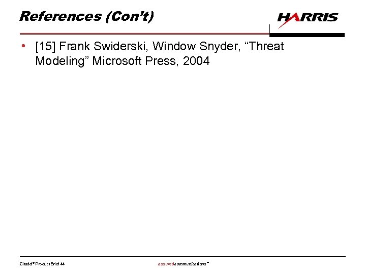 "References (Con't) • [15] Frank Swiderski, Window Snyder, ""Threat Modeling"" Microsoft Press, 2004 Citadel®"