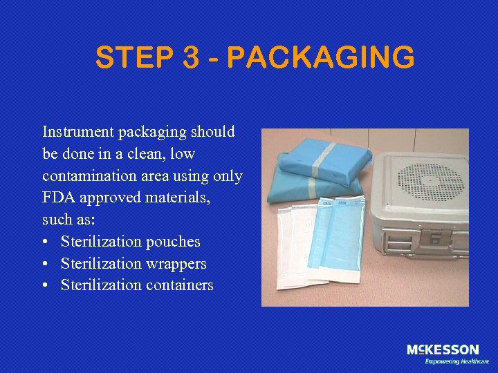 STEP 3 - PACKAGING Instrument packaging should be done in a clean, low contamination