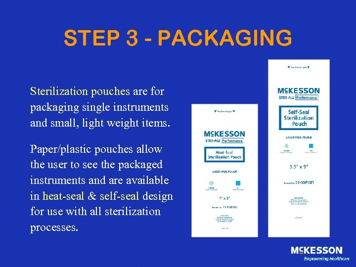 STEP 3 - PACKAGING Sterilization pouches are for packaging single instruments and small, light