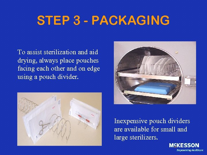 STEP 3 - PACKAGING To assist sterilization and aid drying, always place pouches facing
