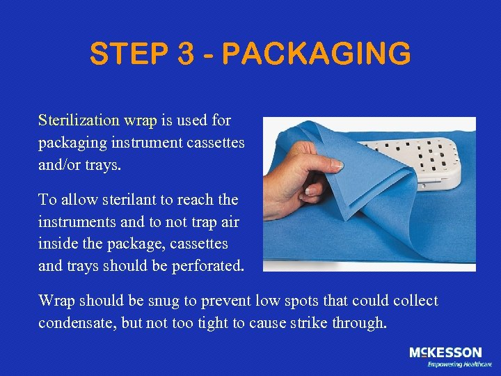 STEP 3 - PACKAGING Sterilization wrap is used for packaging instrument cassettes and/or trays.