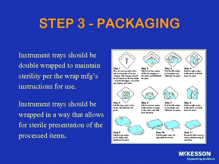 STEP 3 - PACKAGING Instrument trays should be double wrapped to maintain sterility per