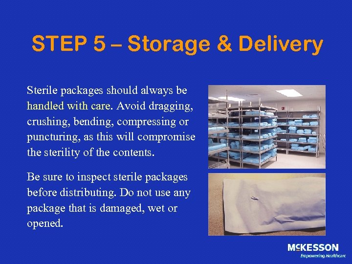 STEP 5 – Storage & Delivery Sterile packages should always be handled with care.