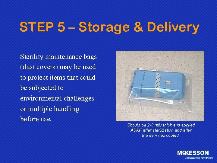 STEP 5 – Storage & Delivery Sterility maintenance bags (dust covers) may be used