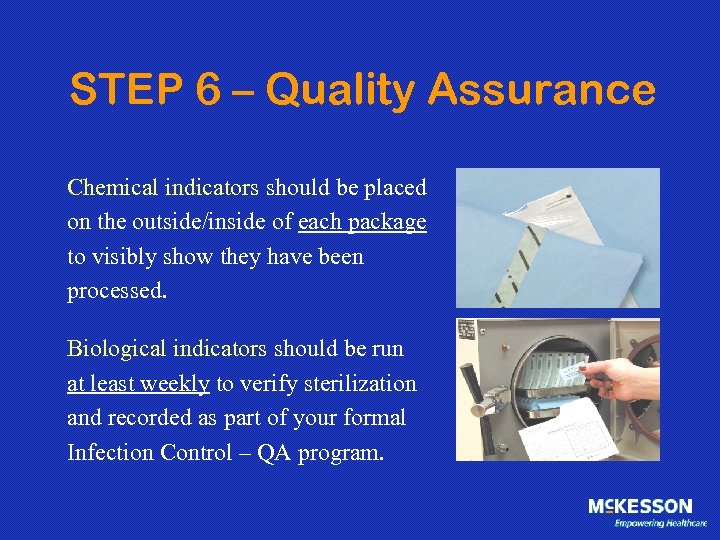 STEP 6 – Quality Assurance Chemical indicators should be placed on the outside/inside of