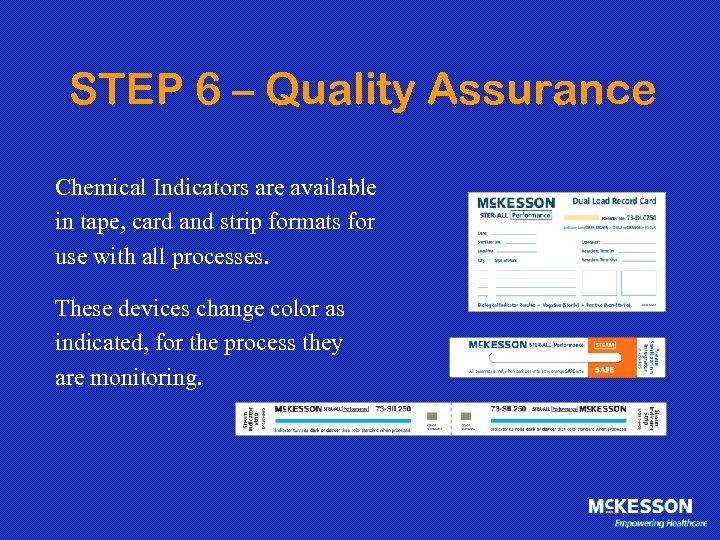 STEP 6 – Quality Assurance Chemical Indicators are available in tape, card and strip