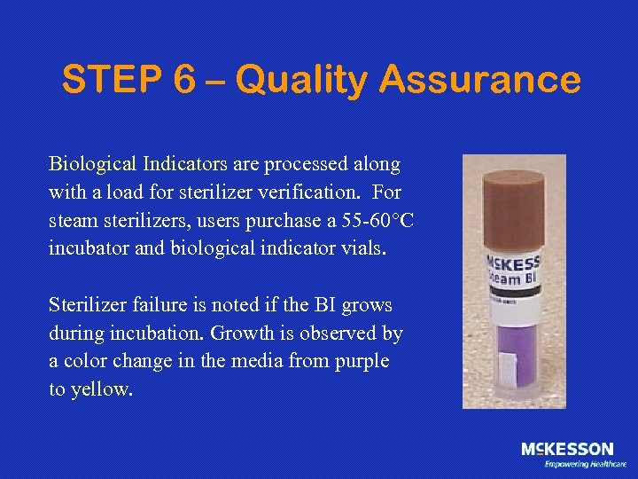 STEP 6 – Quality Assurance Biological Indicators are processed along with a load for